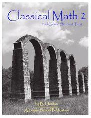 An alternative to Saxon Math K-3. Logos Classical Math - Grade 2- curriculum. Sets up child for Saxon 5/4.
