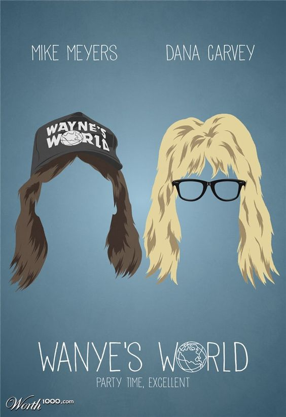 Minimalist Movie Posters 6 - Wayne's World. So obviously the tard that made this didn't know it's Mike Myers not Meyers