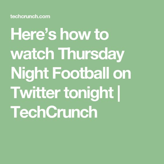 Here's how to watch Thursday Night Football on Twitter tonight | TechCrunch
