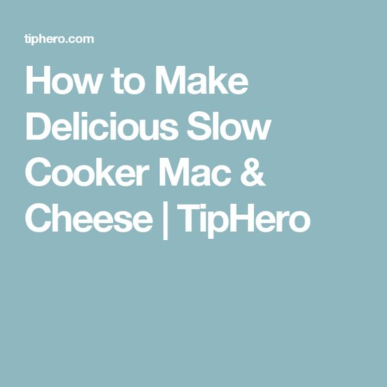 How to Make Delicious Slow Cooker Mac & Cheese   TipHero