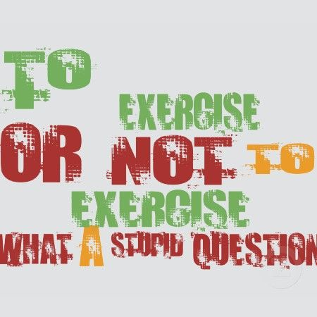 to exercise or not to exercise