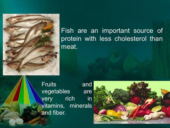 Fish are an important source of protein with less cholesterol than meat. Fruits and vegetables are very rich in vitamins, minerals and fiber.
