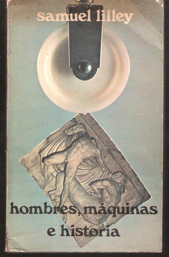 LILLEY, Samuel, Hombres, maquinas e historia (2ª edición), Madrid, Artiach Editorial, 1973. 375 pp. Rústica