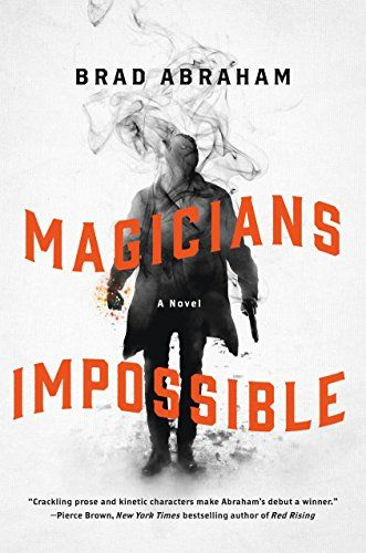 Magicians Impossible: A Novel by Brad Abraham https://www.amazon.com/dp/1250083524/ref=cm_sw_r_pi_dp_U_x_8sKwAb7PSTF9Q