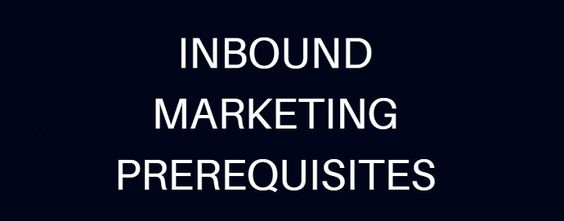 Learn what inbound marketing prerequisites should be in place before you kick off a program for the whole world to see! A few items will get you ready.