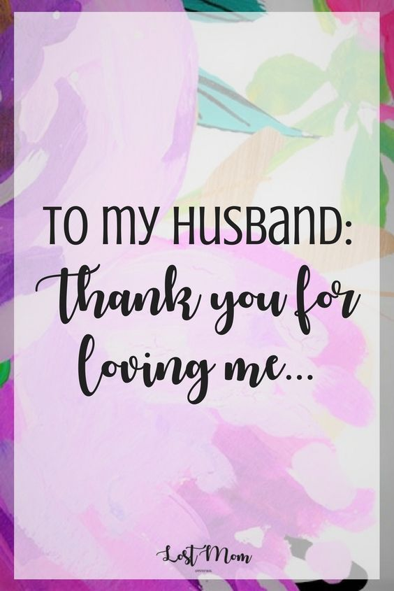 To my husband: Thank you for loving me...