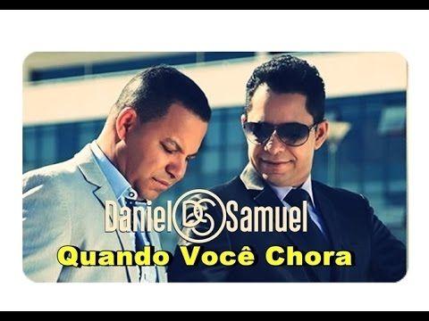 Quando Voce Chora Daniel E Samuel Youtube Daniel E Samuel