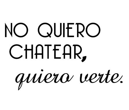 No quiero chatear, quiero verte #frases #quotes #etcmx