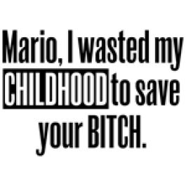 Get the Mario, I Wasted My Childhood to Save Your Bitch Funny Shirt funny shirt at Better Than Pants!