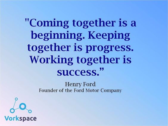 Coming together is a beginning. Keeping together is progress. Working together is success! #henryford