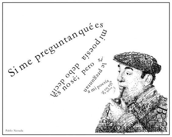 """Hoy, 23 de septiembre, recordamos al poeta chileno Pablo Neruda, en el 39 aniversario de su muerte.   Frases: """"Si me preguntan qué es mi poesía debo decirles no sé; pero si le preguntan a mi poesía, ella les dirá quién soy yo.""""  - """"Me gustas cuando callas porque estás como ausente.""""  - """"Podrán cortar todas las flores, pero no podrán detener la primavera.""""  - """"La risa es el lenguaje del alma.""""  - """"En un beso, sabrás todo lo que he callado.""""  - """"Debajo de tu piel vive la luna."""""""