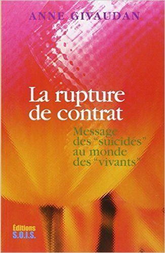 """Amazon.fr - La rupture de contrat - Message des """"suicidés"""" au monde des """"vivants"""" - Anne Givaudan - Livres"""
