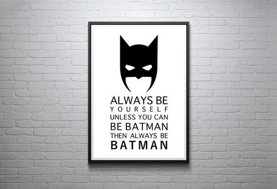 Always Be Yourself Unless You Can Be Batman Then by FinlayAndNoa