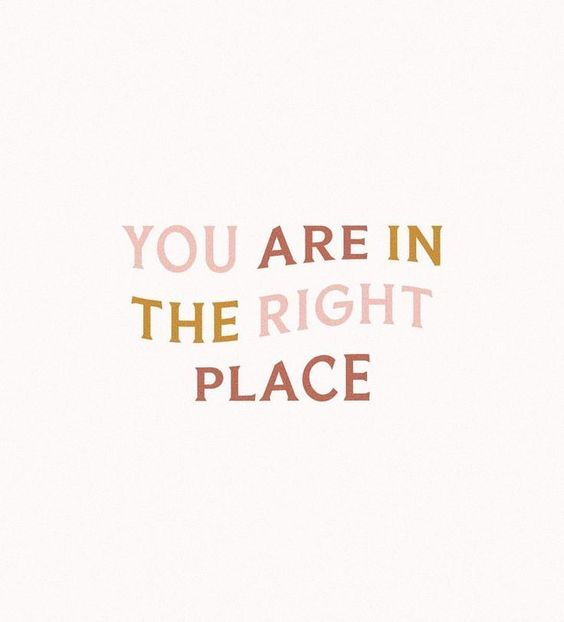 A little encouragement to remind you that you are right where you are supposed to be