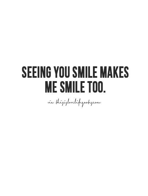 Seeing You Smile Makes Me Smile Too Make Me Smile Quotes Your Smile Quotes Sister Quotes