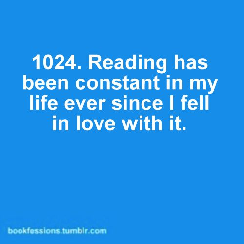 Reading is constant in my life