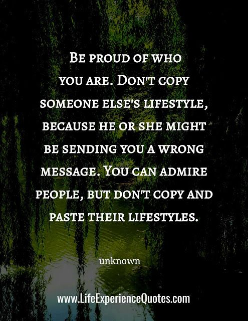 Be Proud Of Who You Are Life Experience Quotes Experience Quotes Words Of Wisdom