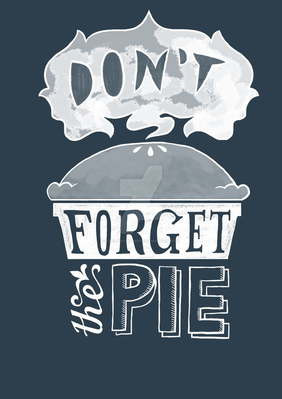 Don't Forget the Pie by The-Lady-Maverick.deviantart.com on @DeviantArt