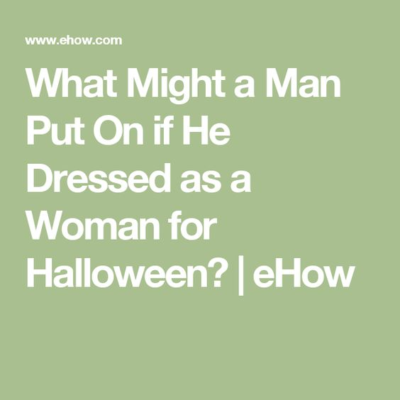 What Might a Man Put On if He Dressed as a Woman for Halloween? | eHow