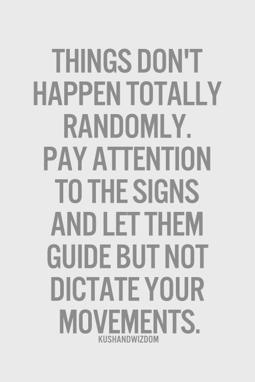 Things Don T Happen Totally Randomly Pay Attention To The Signs And Let Them Guide But Not Dictate Your Movements Galaxies Vibes Words Quotes Quotes Words