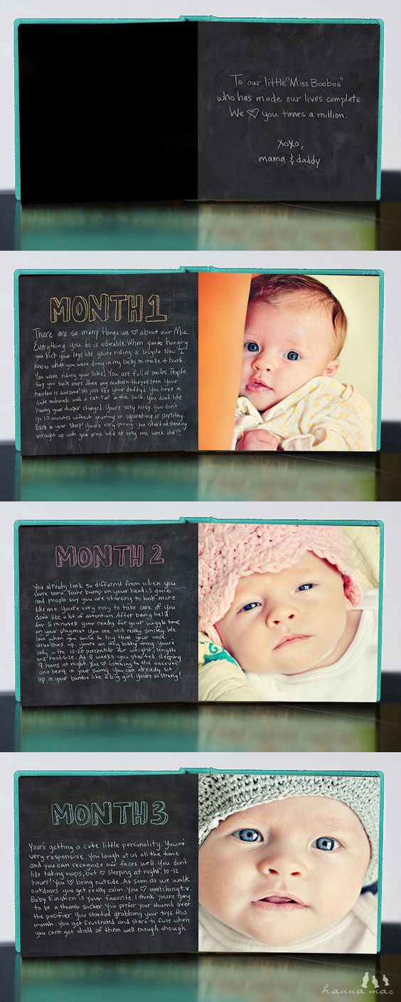 Baby book.  Monthly picture on one side, text on the other about the month. Take it a step further by taking their picture with the same thing every month so you can see how theyve grown... @Shangaleza Benton Schoonover-Strayer