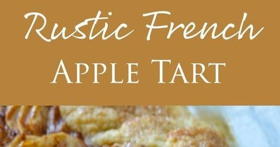 Rustic French Apple Tart In 2020 French Apple Tart Tart Baked