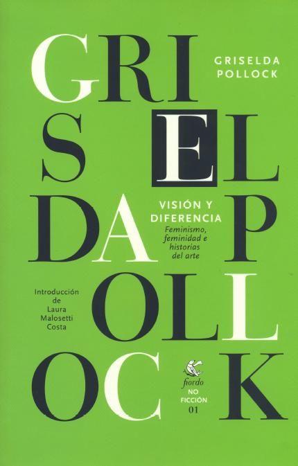 Visión y diferencia : feminismo, feminidad e historias del arte / Griselda Pollock ; introducción de Laura Malosetti Costa ; traducción de Azucena Galettini