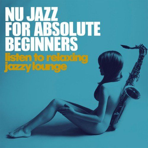 VA - Nu Jazz for Absolute Beginners- Listen to Relaxing Jazzy Lounge (2016)
