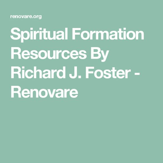 Spiritual Formation Resources By Richard J. Foster - Renovare
