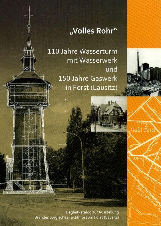 """""""Volles Rohr"""". 110 Jahre Wasserturm mit Wasserwerk und 150 Jahre Gaswerk in Forst (Lausitz)"""