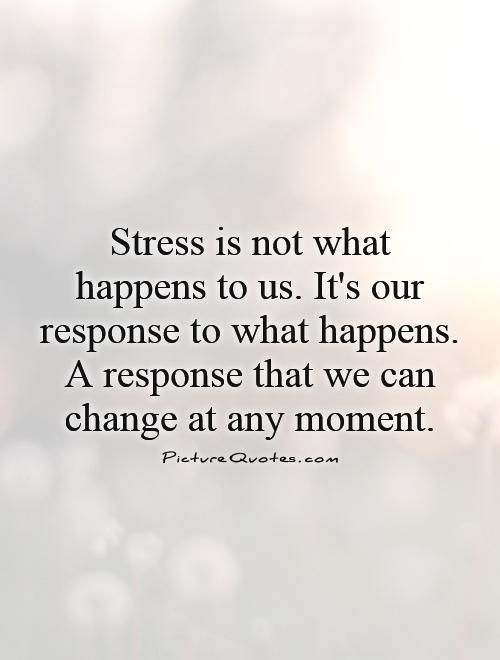 Stress Quotes Stress Sayings Stress Picture Quotes Stress Quotes Stress Quotes Funny Picture Quotes