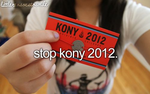 LOVE LOVE LOVE #stopkony! If you don't know what this is type in Kony on Youtube, it will be the video thats like 30 minutes long!