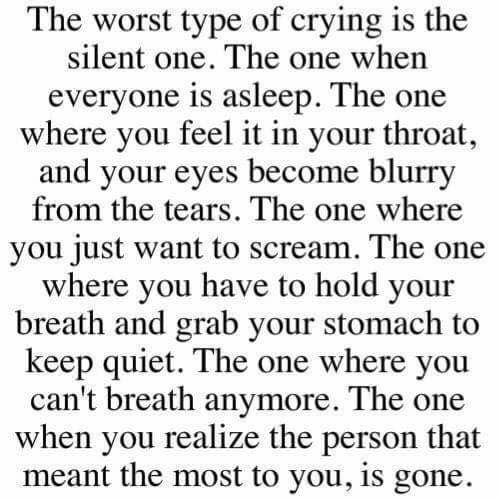 This is the worst type of crying, but this is also the worst kind of pain.