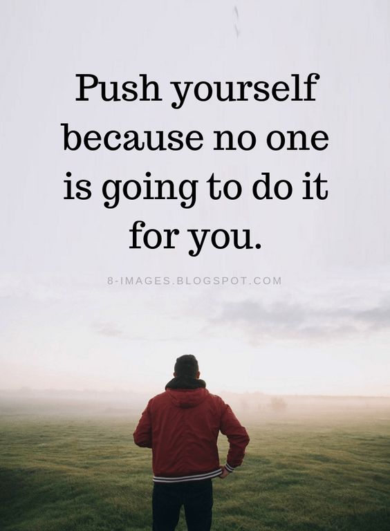 Motivational Quotes Push yourself because no one is going to do it for you.