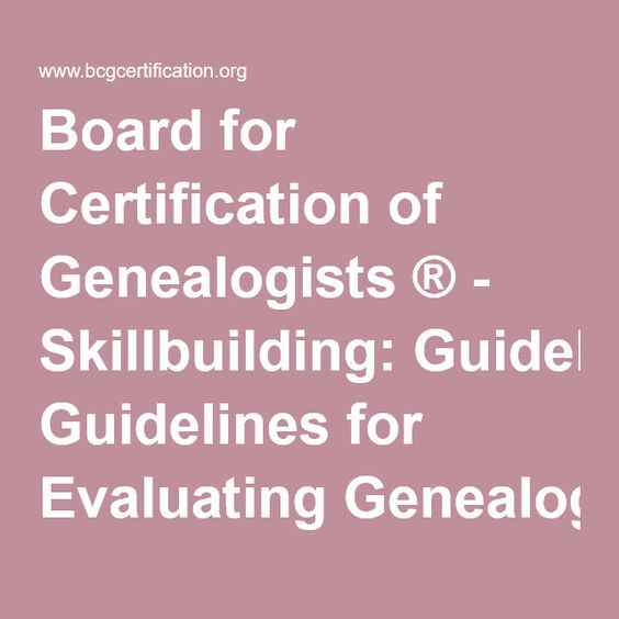 Board for Certification of Genealogists ® - Skillbuilding: Guidelines for Evaluating Genealogical Records