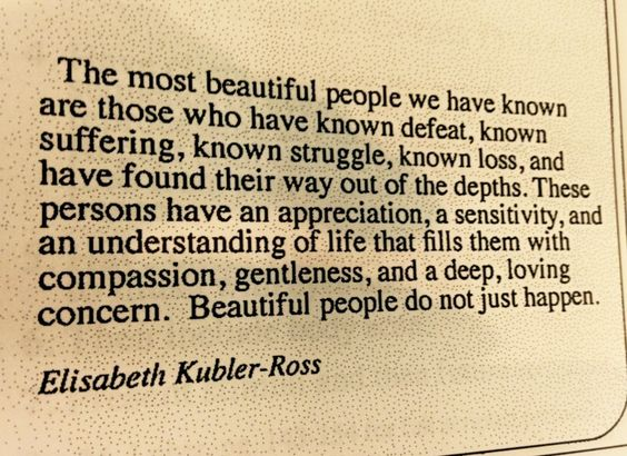 The most beautiful people are ones who truly appreciate life because they've fought for theirs.
