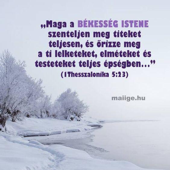 """""""Maga a békesség Istene szenteljen meg titeket teljesen, és őrizze meg a ti lelketeket, elméteket és testeteket teljes épségben…"""" (1Thesszalonika 5:23)"""
