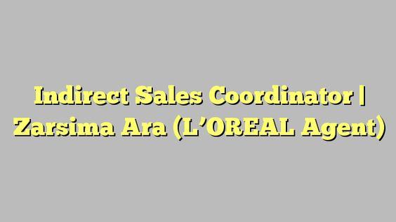 Indirect Sales Coordinator  Zarsima Ara LOreal Agent