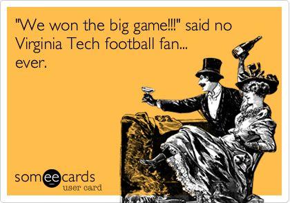 'We won the big game!!!' said no Virginia Tech football fan... ever.