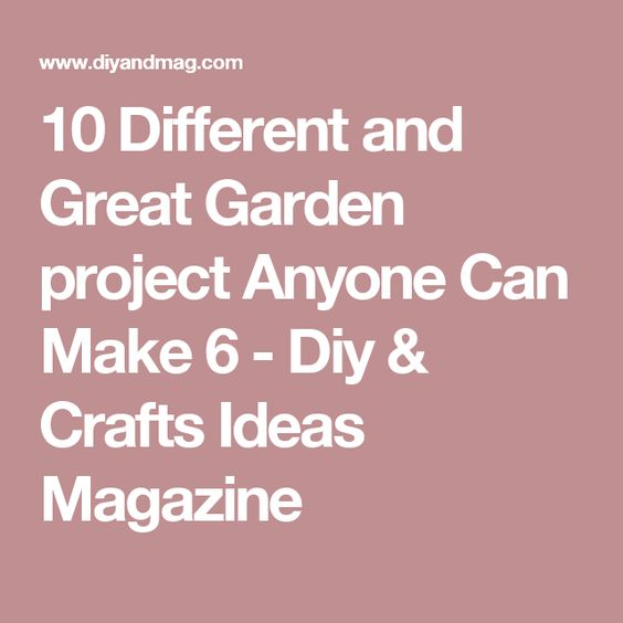 10 Different and Great Garden project Anyone Can Make 6 - Diy & Crafts Ideas Magazine