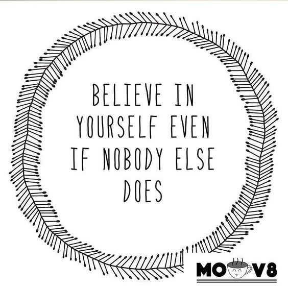 Believe in Yourself Even if Nobody Else Does