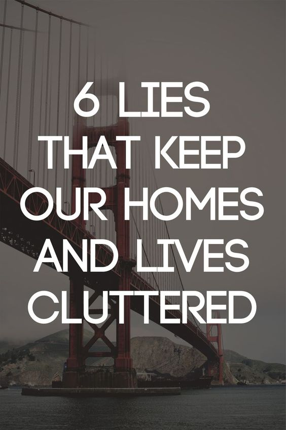 6 Lies that Keep Our Homes and Lives Cluttered | Becoming Minimalist: