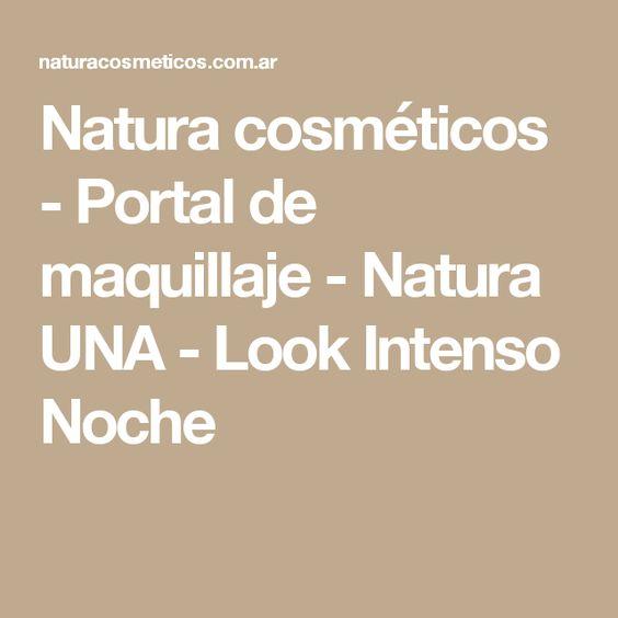 Natura cosméticos - Portal de maquillaje - Natura UNA - Look Intenso Noche