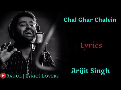 Lyrics Chal Ghar Chalein Full Song Arijit Singh Mithoon Sayeed Q Aditya K Disha P Malang Youtube In 2020 Songs Lyrics News Songs