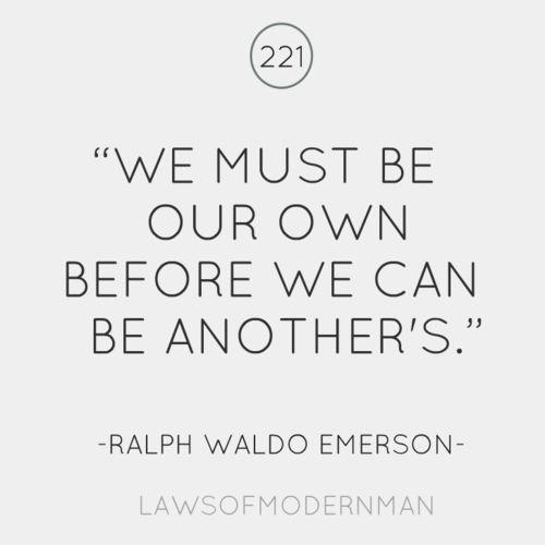 Ralph Waldo Emerson.   Think about it, it's true