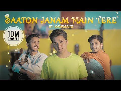 Saaton Janam Main Tere Sun Meri Shehzadi Rawmats Youtube In 2020 Old Song Lyrics Songs Romantic Songs