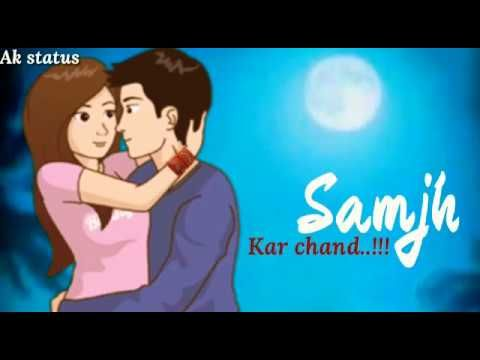 Samajh Kar Chand Jisko Aasman Ne Dil Mein Rakha Hai Whatsapp Status Youtube In 2020 Romantic Status Song Status Whatsapp Status Quotes