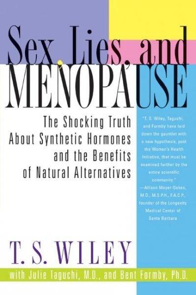 Sex, Lies, and Menopause: The Shocking Truth About Synthetic Hormones and the Benefits of Alternatives