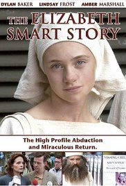 The Elizabeth Smart Story (2003)  Based on the true story of the kidnapping of teenager Elizabeth Smart,in June 2002, by two people, in Salt Lake City, Utah, USA.