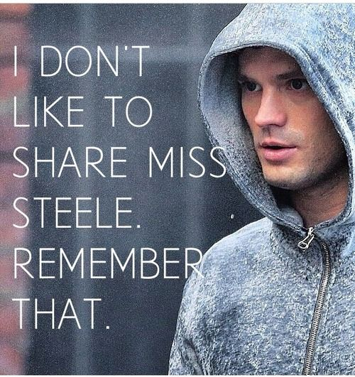 I don't like to share Miss Steele. Remember that.